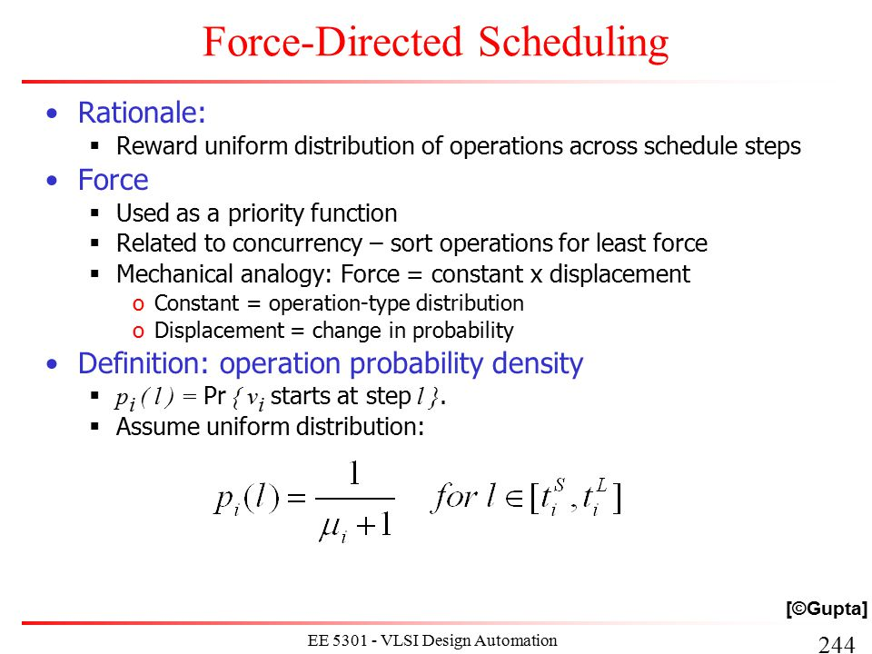 244 EE 5301 - VLSI Design Automation I Force-Directed Scheduling Rationale:  Reward uniform distribution of operations across schedule steps Force 