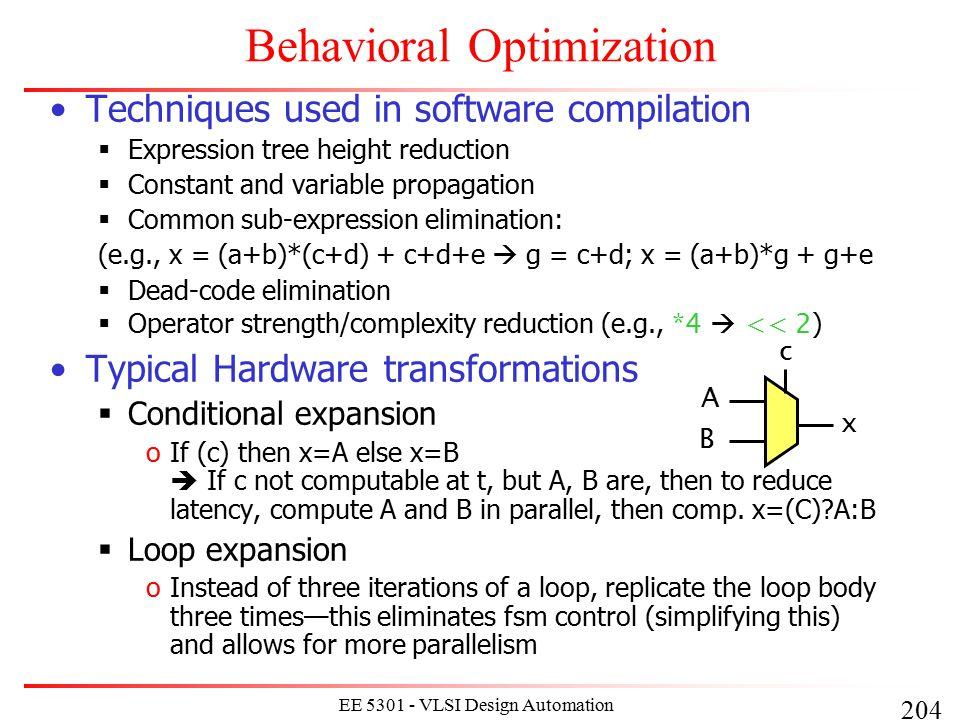 204 EE 5301 - VLSI Design Automation I Behavioral Optimization Techniques used in software compilation  Expression tree height reduction  Constant a