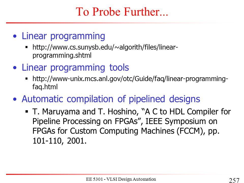 257 EE 5301 - VLSI Design Automation I To Probe Further... Linear programming  http://www.cs.sunysb.edu/~algorith/files/linear- programming.shtml Lin