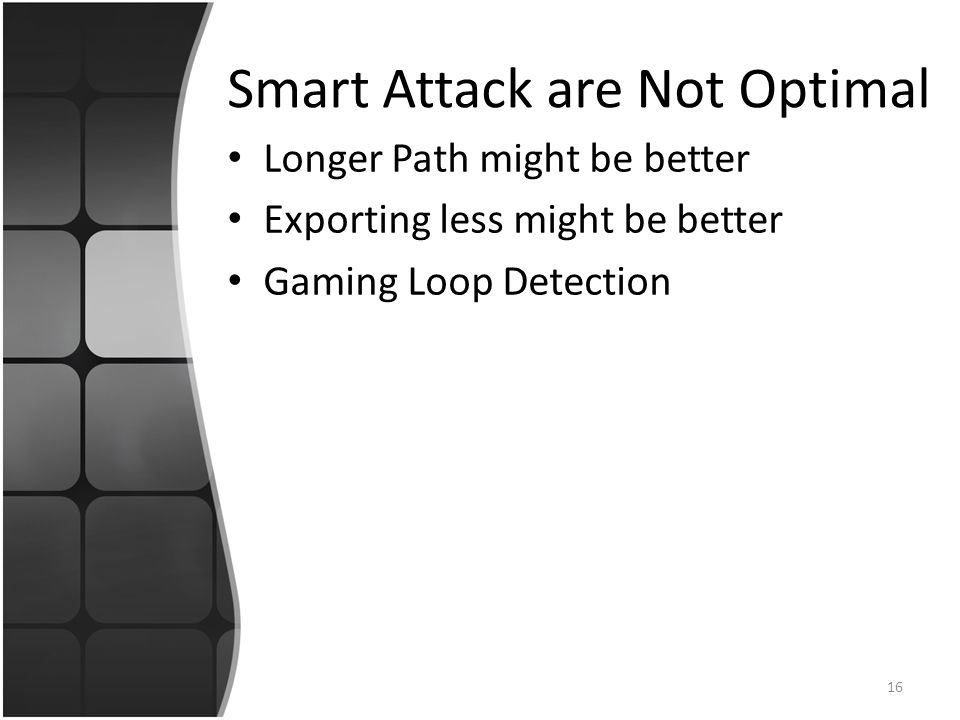 Smart Attack are Not Optimal Longer Path might be better Exporting less might be better Gaming Loop Detection 16
