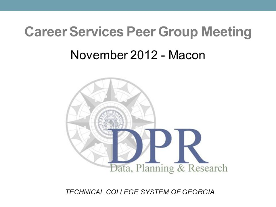 Career Services Peer Group Meeting November 2012 - Macon TECHNICAL COLLEGE SYSTEM OF GEORGIA