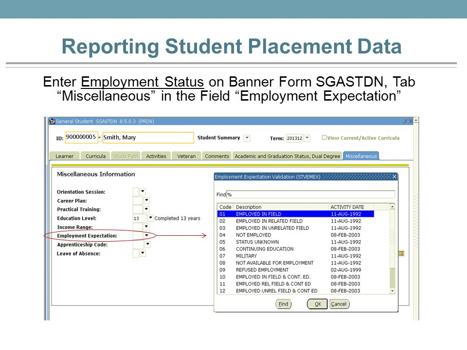 Reporting Student Placement Data Enter Employment Status on Banner Form SGASTDN, Tab Miscellaneous in the Field Employment Expectation