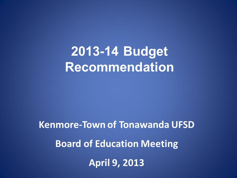 2013-14 Budget Recommendation Kenmore-Town of Tonawanda UFSD Board of Education Meeting April 9, 2013