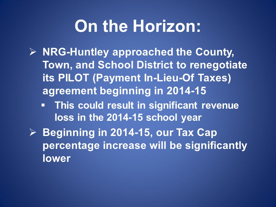 On the Horizon:  NRG-Huntley approached the County, Town, and School District to renegotiate its PILOT (Payment In-Lieu-Of Taxes) agreement beginning