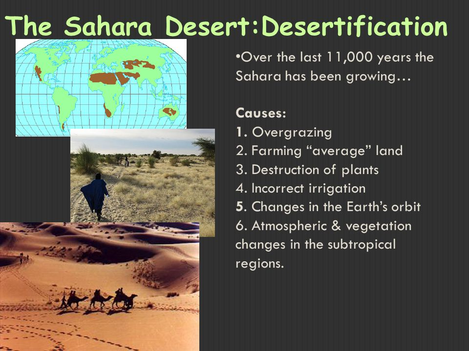 The Sahara Desert:Desertification Over the last 11,000 years the Sahara has been growing… Causes: 1.