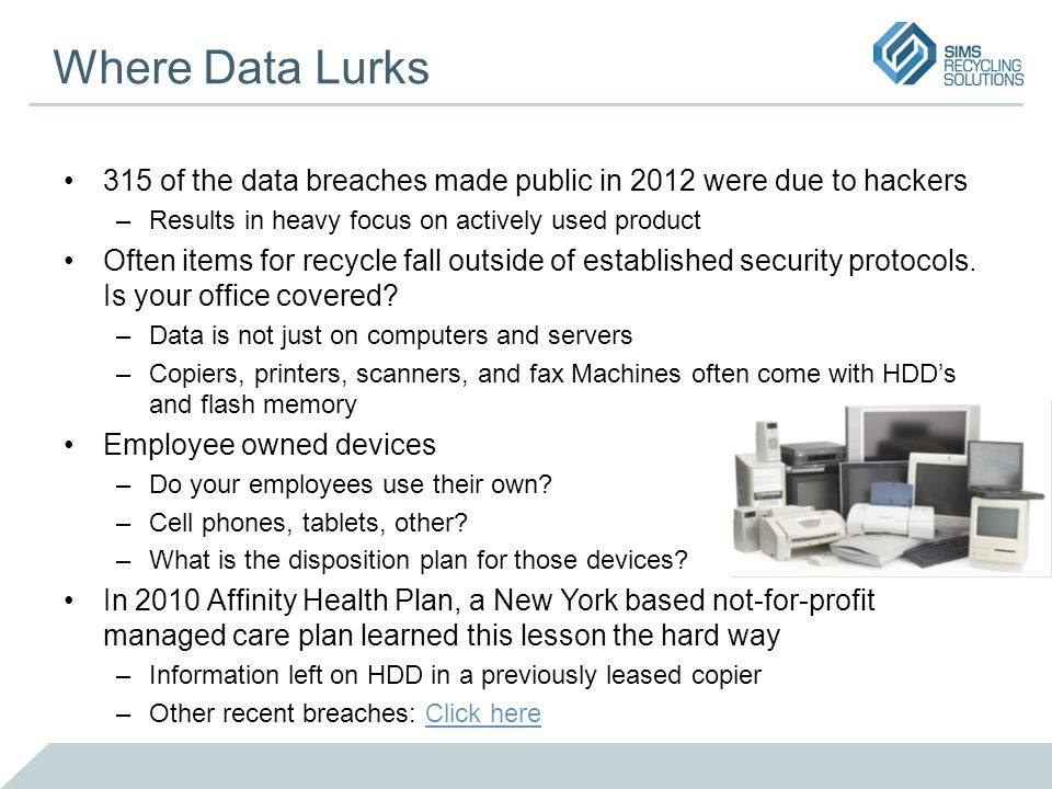 Where Data Lurks 315 of the data breaches made public in 2012 were due to hackers –Results in heavy focus on actively used product Often items for rec