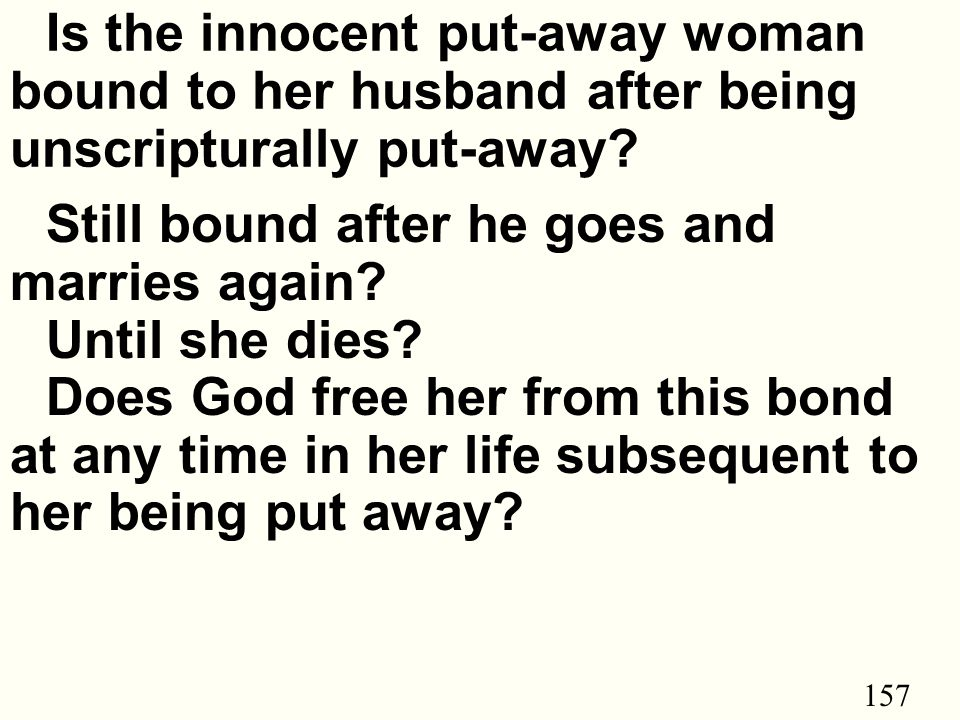 157 Is the innocent put-away woman bound to her husband after being unscripturally put-away.