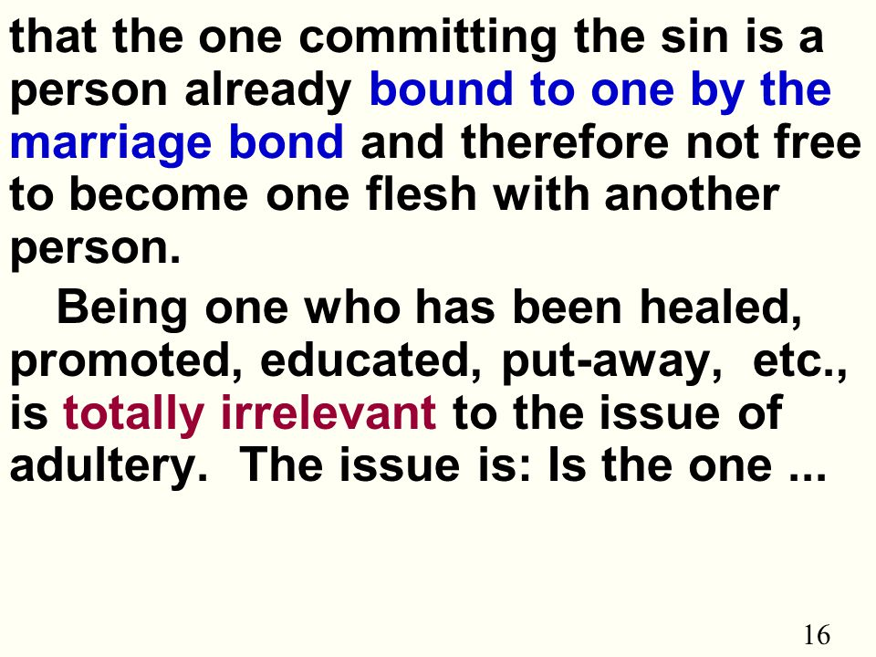 16 that the one committing the sin is a person already bound to one by the marriage bond and therefore not free to become one flesh with another person.