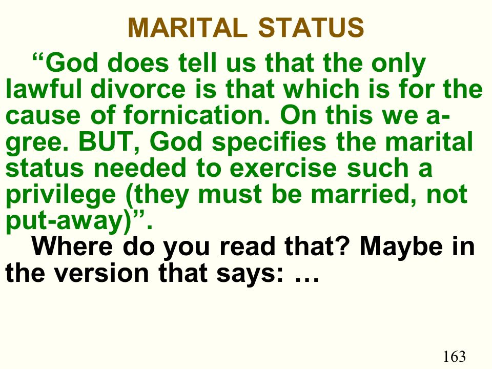 163 MARITAL STATUS God does tell us that the only lawful divorce is that which is for the cause of fornication.