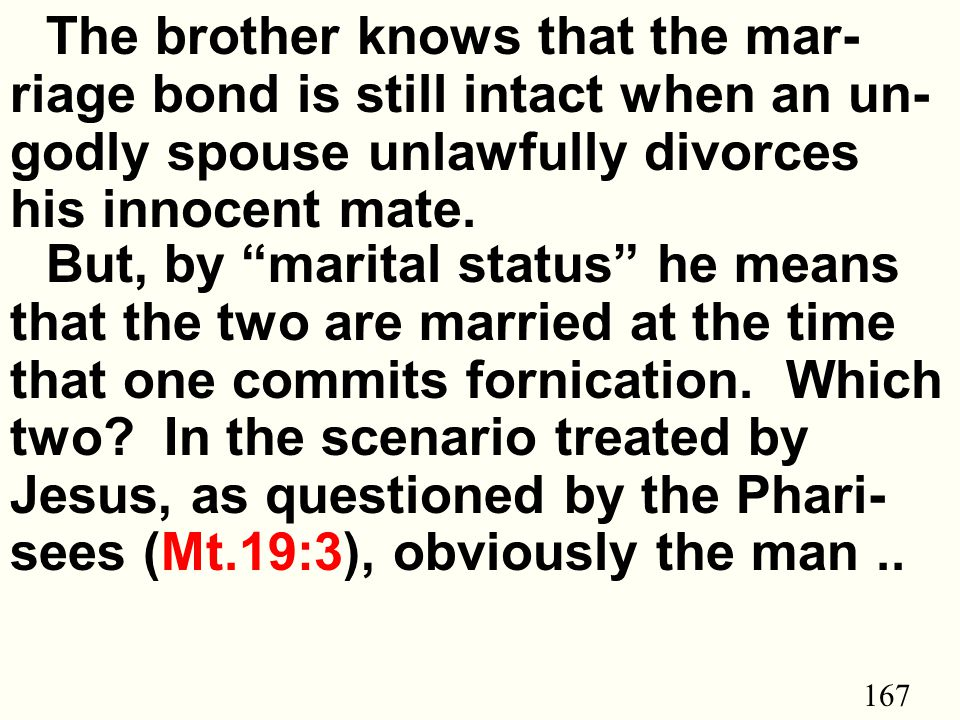 167 The brother knows that the mar- riage bond is still intact when an un- godly spouse unlawfully divorces his innocent mate.