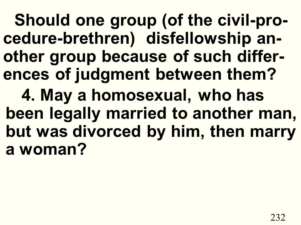 232 Should one group (of the civil-pro- cedure-brethren) disfellowship an- other group because of such differ- ences of judgment between them.