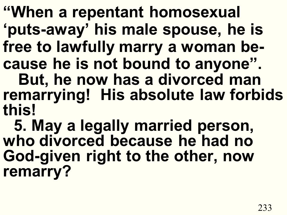 233 When a repentant homosexual 'puts-away' his male spouse, he is free to lawfully marry a woman be- cause he is not bound to anyone .
