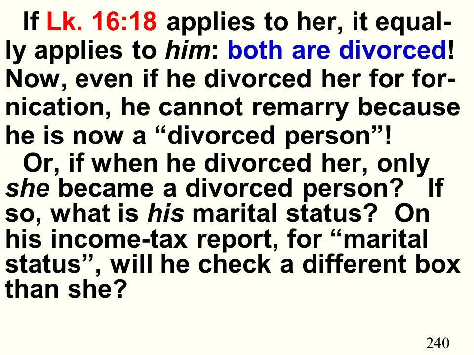 240 If Lk.16:18 applies to her, it equal- ly applies to him: both are divorced.