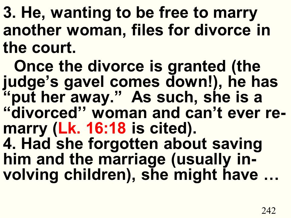 242 3. He, wanting to be free to marry another woman, files for divorce in the court.