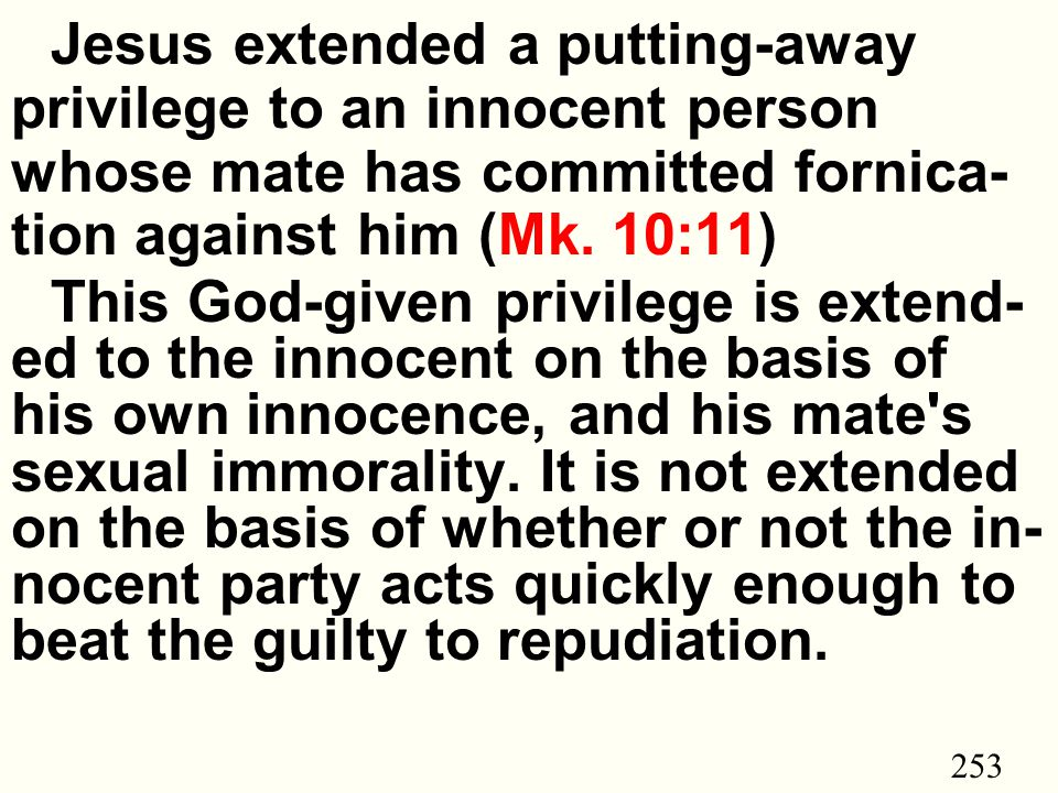 253 Jesus extended a putting-away privilege to an innocent person whose mate has committed fornica- tion against him (Mk.