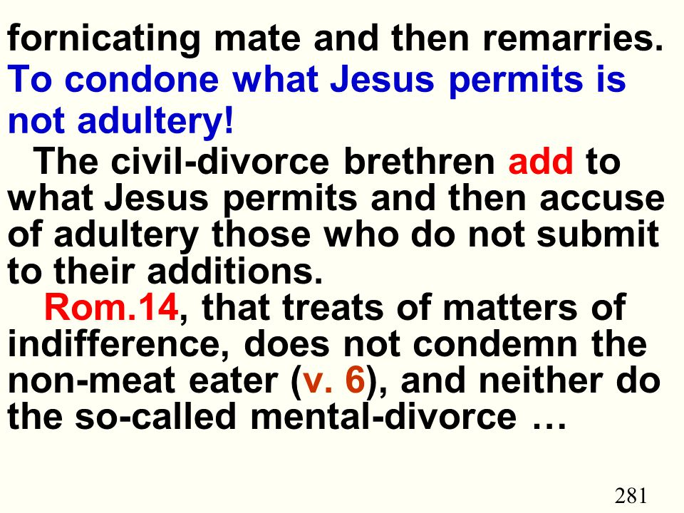 281 fornicating mate and then remarries.To condone what Jesus permits is not adultery.
