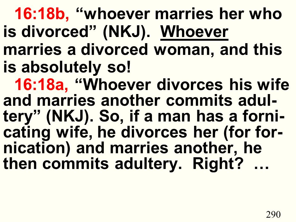 290 16:18b, whoever marries her who is divorced (NKJ).