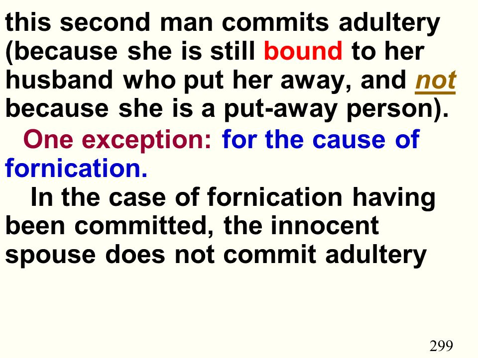 299 this second man commits adultery (because she is still bound to her husband who put her away, and not because she is a put-away person).