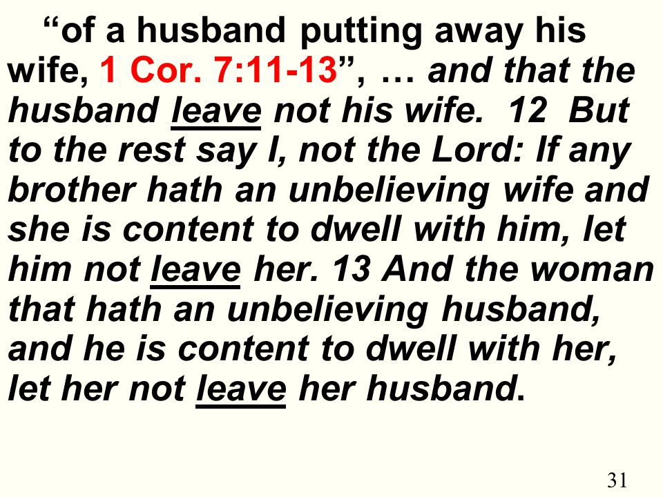 31 of a husband putting away his wife, 1 Cor.7:11-13 , … and that the husband leave not his wife.