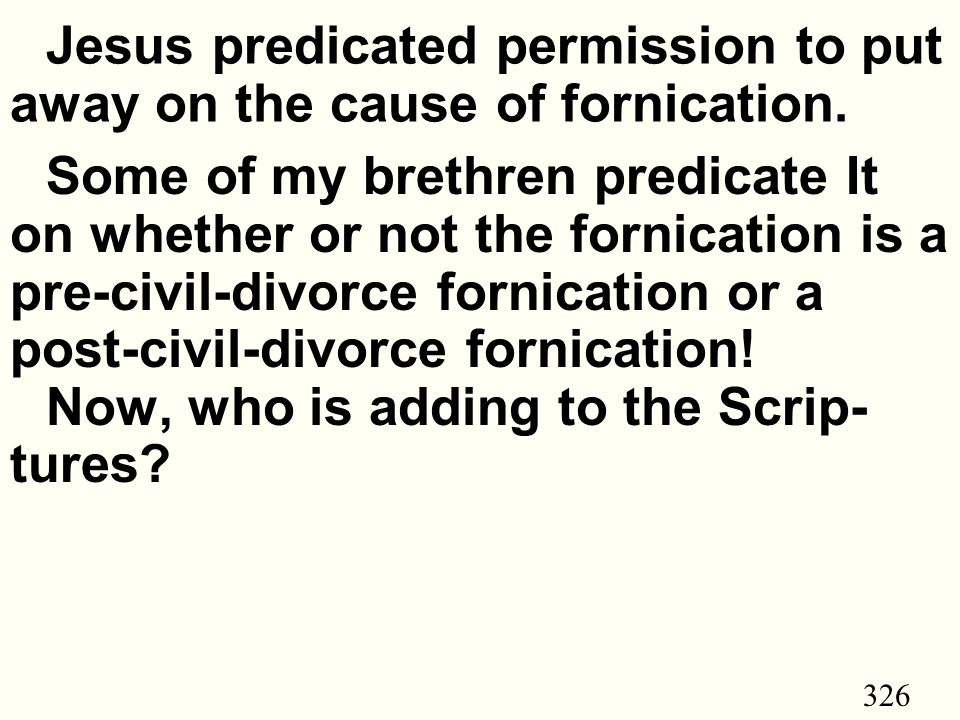 326 Jesus predicated permission to put away on the cause of fornication.