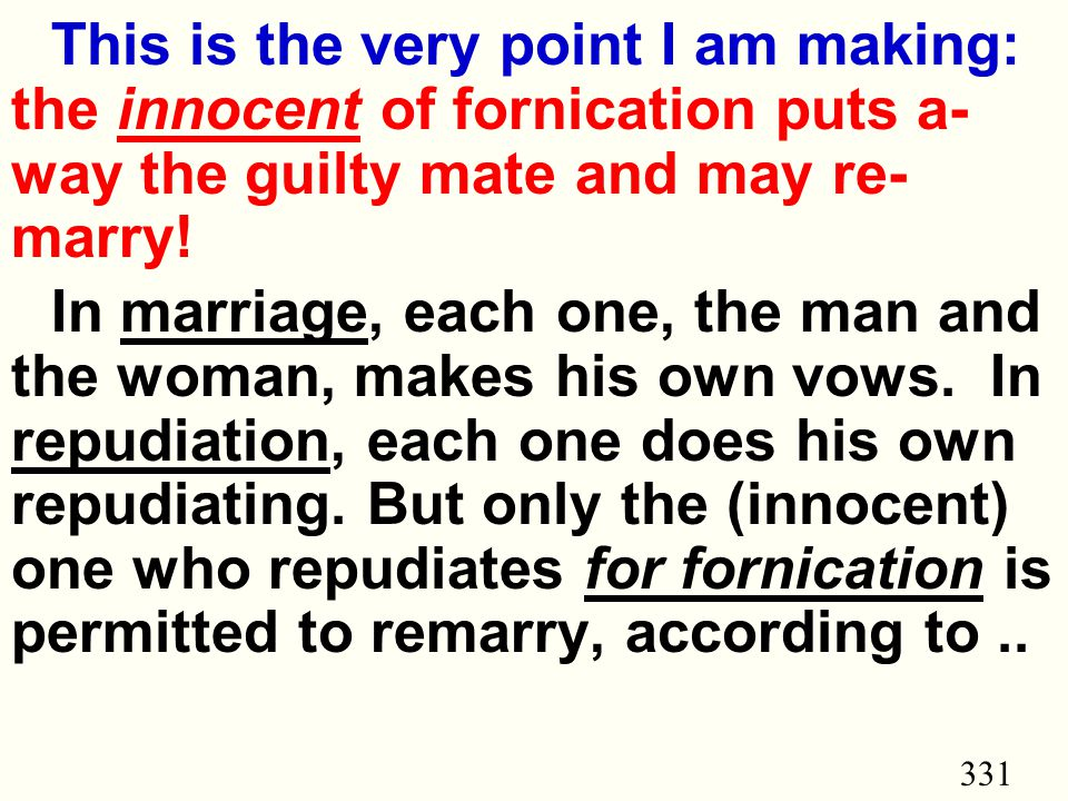 331 This is the very point I am making: the innocent of fornication puts a- way the guilty mate and may re- marry.