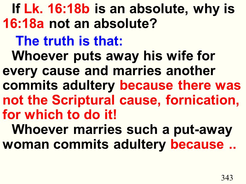 343 If Lk. 16:18b is an absolute, why is 16:18a not an absolute.