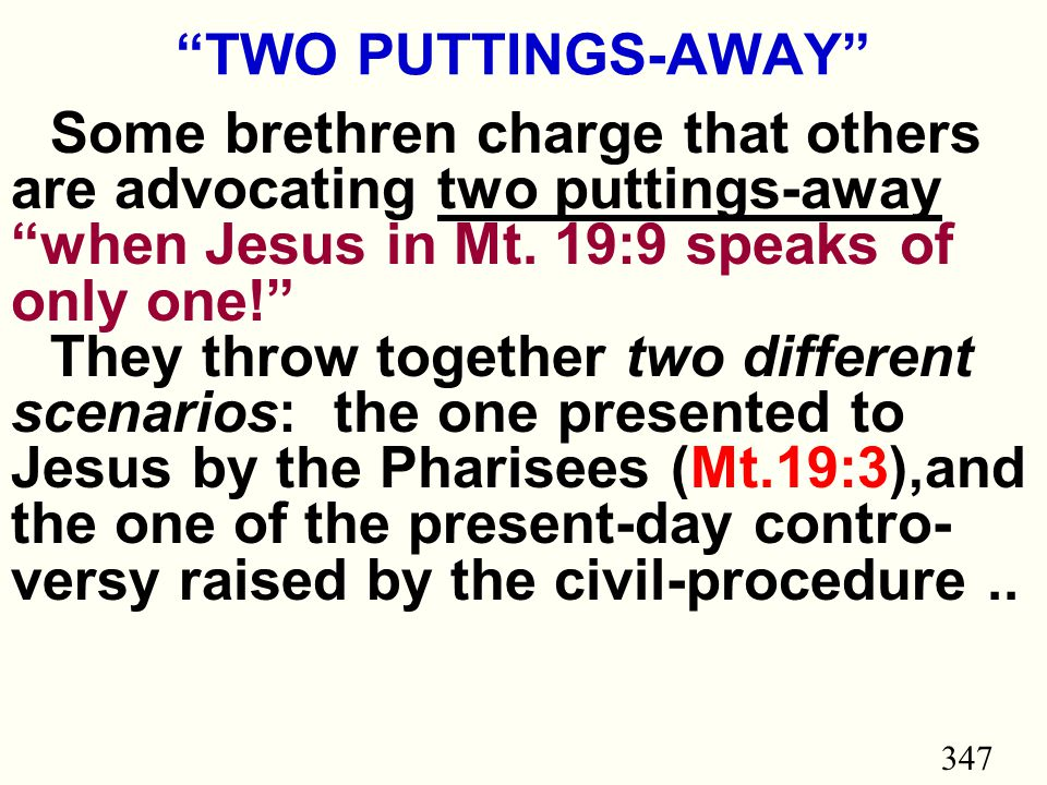 347 TWO PUTTINGS-AWAY Some brethren charge that others are advocating two puttings-away when Jesus in Mt.
