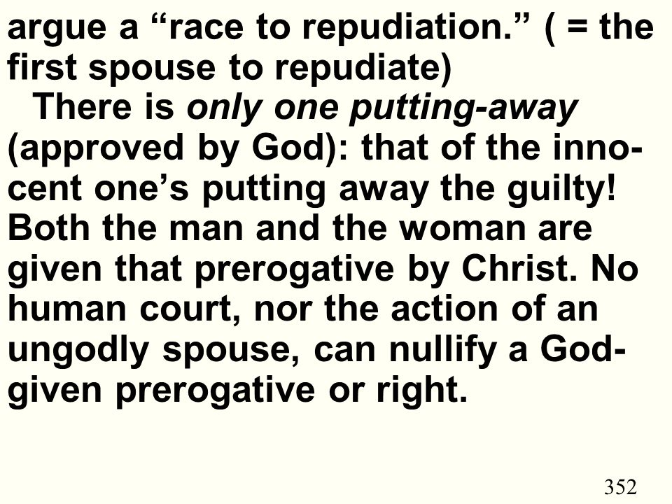 352 argue a race to repudiation. ( = the first spouse to repudiate) There is only one putting-away (approved by God): that of the inno- cent one's putting away the guilty.