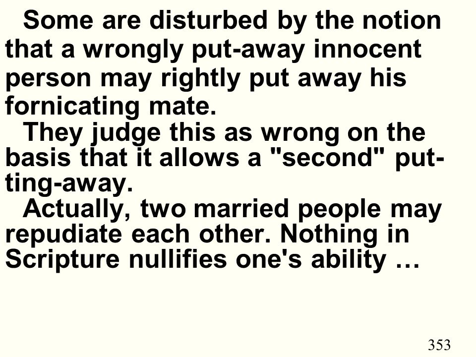 353 Some are disturbed by the notion that a wrongly put-away innocent person may rightly put away his fornicating mate.