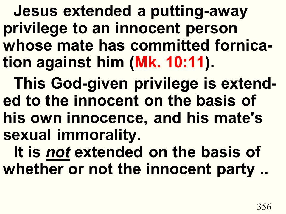 356 Jesus extended a putting-away privilege to an innocent person whose mate has committed fornica- tion against him (Mk.