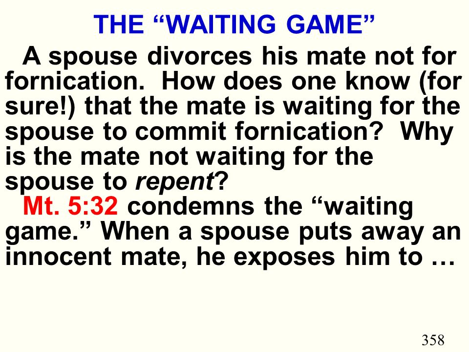 358 THE WAITING GAME A spouse divorces his mate not for fornication.