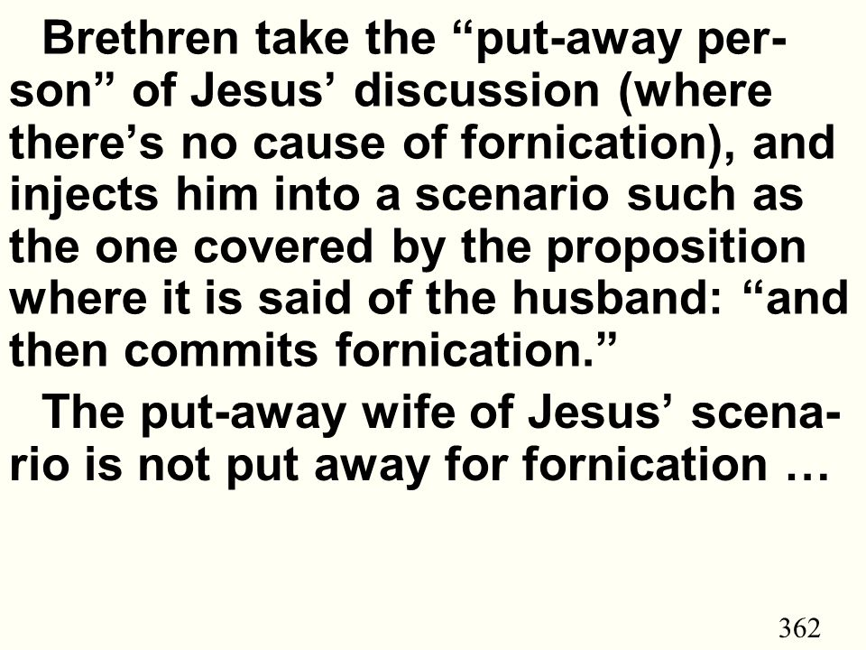 362 Brethren take the put-away per- son of Jesus' discussion (where there's no cause of fornication), and injects him into a scenario such as the one covered by the proposition where it is said of the husband: and then commits fornication. The put-away wife of Jesus' scena- rio is not put away for fornication …