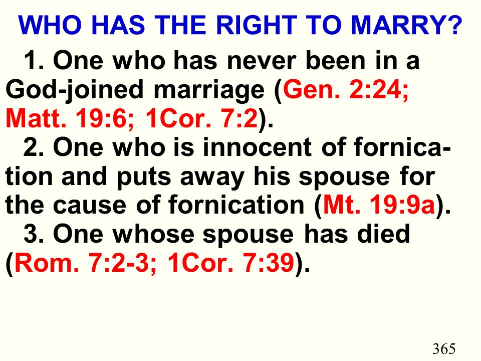 365 WHO HAS THE RIGHT TO MARRY. 1. One who has never been in a God-joined marriage (Gen.