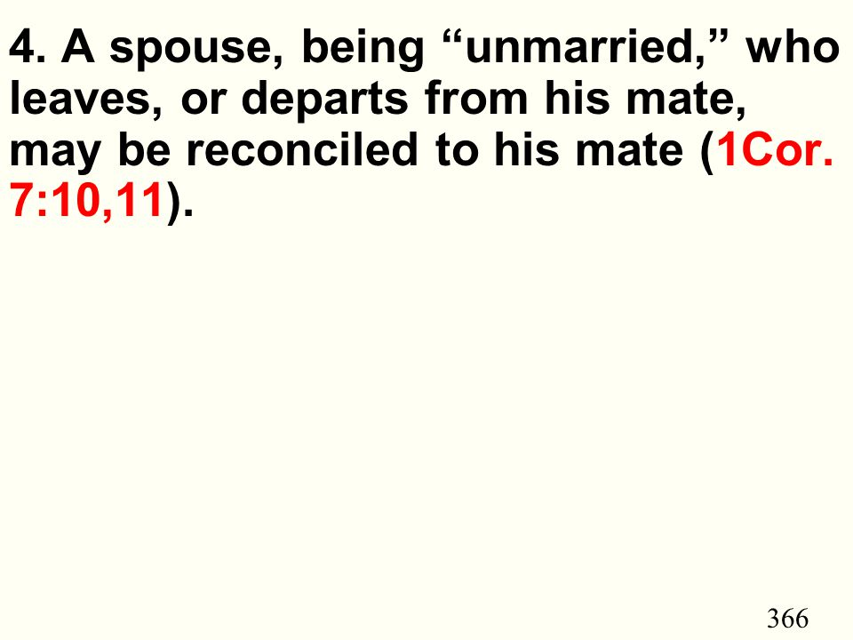 "366 4. A spouse, being ""unmarried,"" who leaves, or departs from his mate, may be reconciled to his mate (1Cor. 7:10,11)."