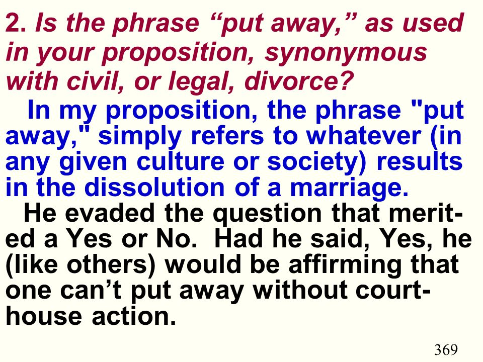 "369 2. Is the phrase ""put away,"" as used in your proposition, synonymous with civil, or legal, divorce? In my proposition, the phrase"