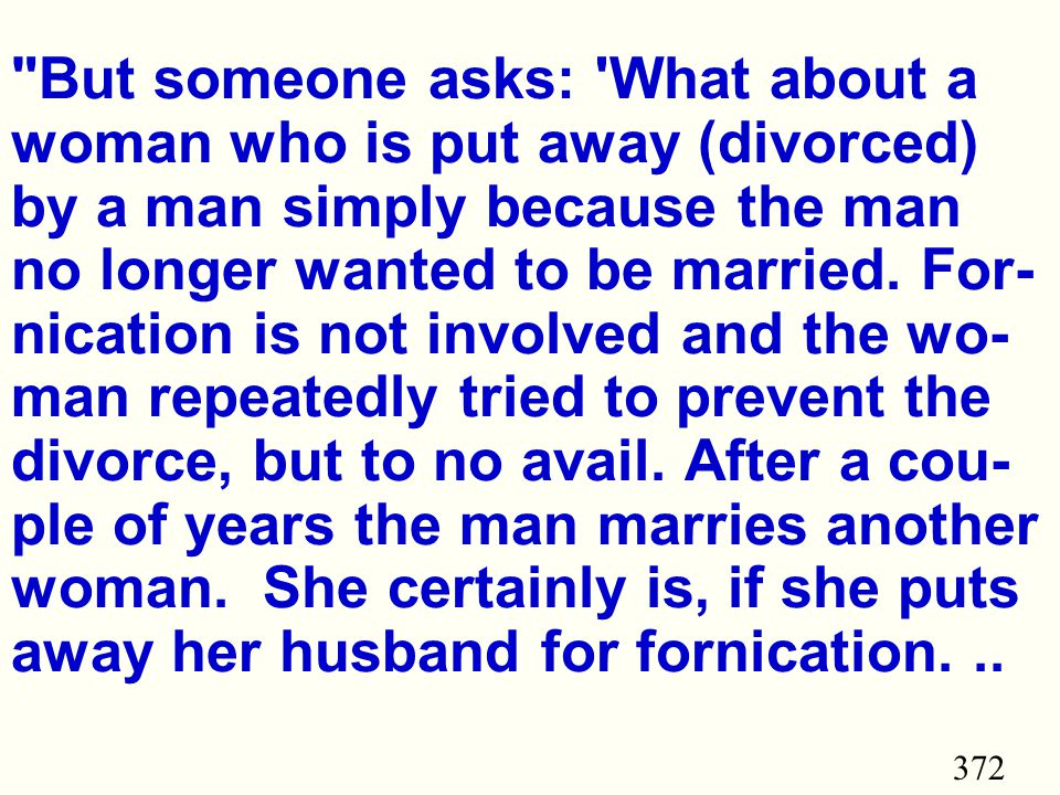 372 But someone asks: What about a woman who is put away (divorced) by a man simply because the man no longer wanted to be married.