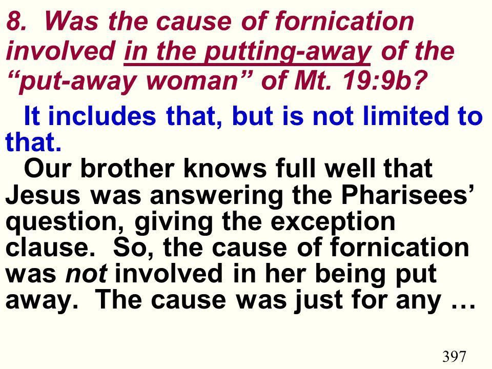 397 8.Was the cause of fornication involved in the putting-away of the put-away woman of Mt.