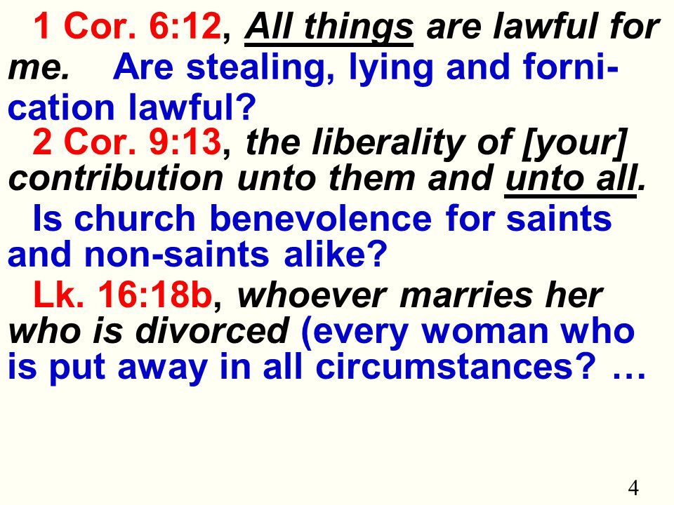 4 1 Cor. 6:12, All things are lawful for me. Are stealing, lying and forni- cation lawful.