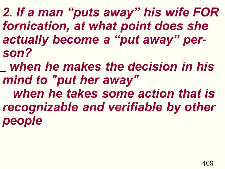 "408 2. If a man ""puts away"" his wife FOR fornication, at what point does she actually become a ""put away"" per- son? when he makes the decision in his"