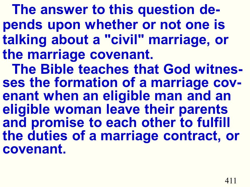 411 The answer to this question de- pends upon whether or not one is talking about a civil marriage, or the marriage covenant.