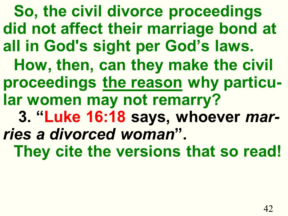 42 So, the civil divorce proceedings did not affect their marriage bond at all in God s sight per God's laws.