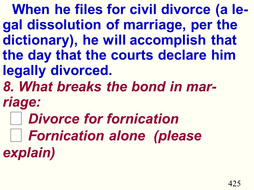 425 When he files for civil divorce (a le- gal dissolution of marriage, per the dictionary), he will accomplish that the day that the courts declare him legally divorced.