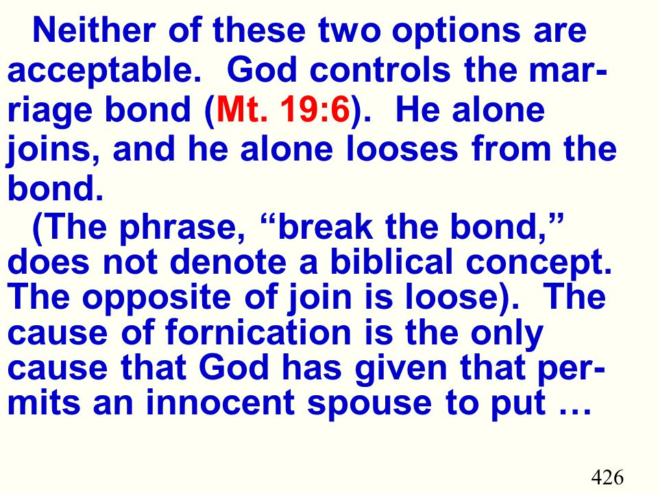426 Neither of these two options are acceptable. God controls the mar- riage bond (Mt.
