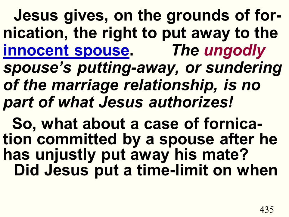 435 Jesus gives, on the grounds of for- nication, the right to put away to the innocent spouse.