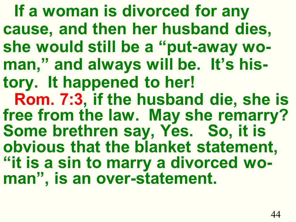 44 If a woman is divorced for any cause, and then her husband dies, she would still be a put-away wo- man, and always will be.