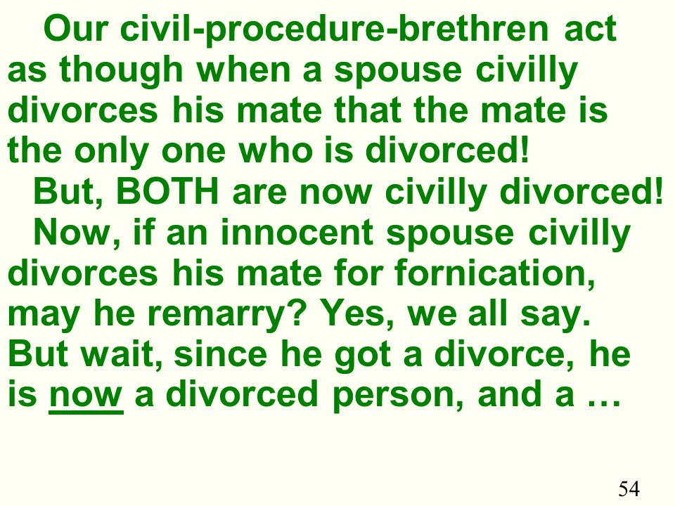 54 Our civil-procedure-brethren act as though when a spouse civilly divorces his mate that the mate is the only one who is divorced.
