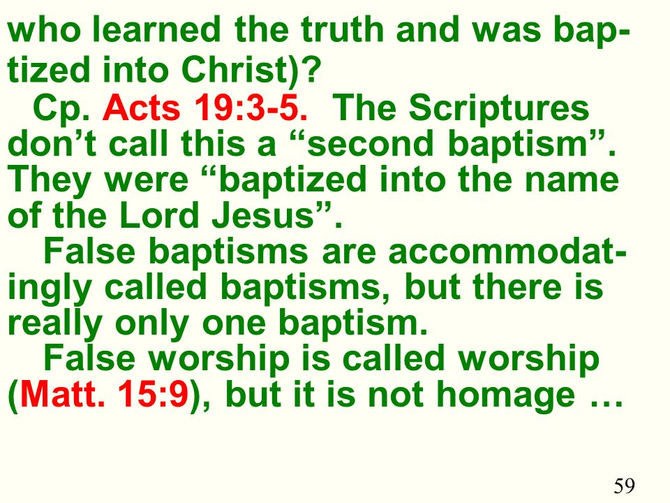 59 who learned the truth and was bap- tized into Christ).