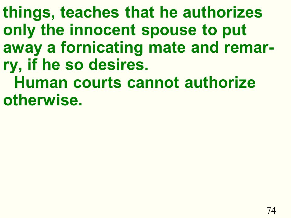74 things, teaches that he authorizes only the innocent spouse to put away a fornicating mate and remar- ry, if he so desires.