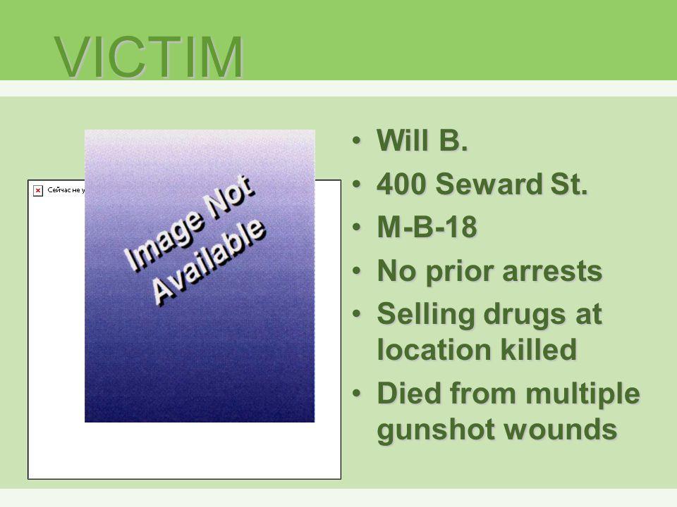 VICTIM Will B.Will B. 400 Seward St.400 Seward St.