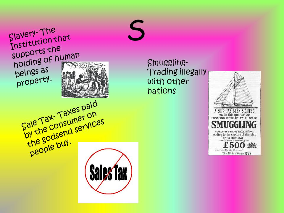 S Slavery- The Institution that supports the holding of human beings as property.